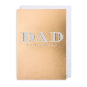 Dad you are Pure Gold Greeting Card
