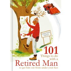 101 Things To Do With A Retired Man