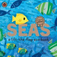 Seas: A Lift The Flap Eco Book