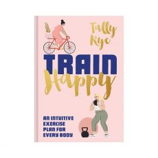 Bookspeed Train Happy: An Intuitive Exercise Plan For Every Body